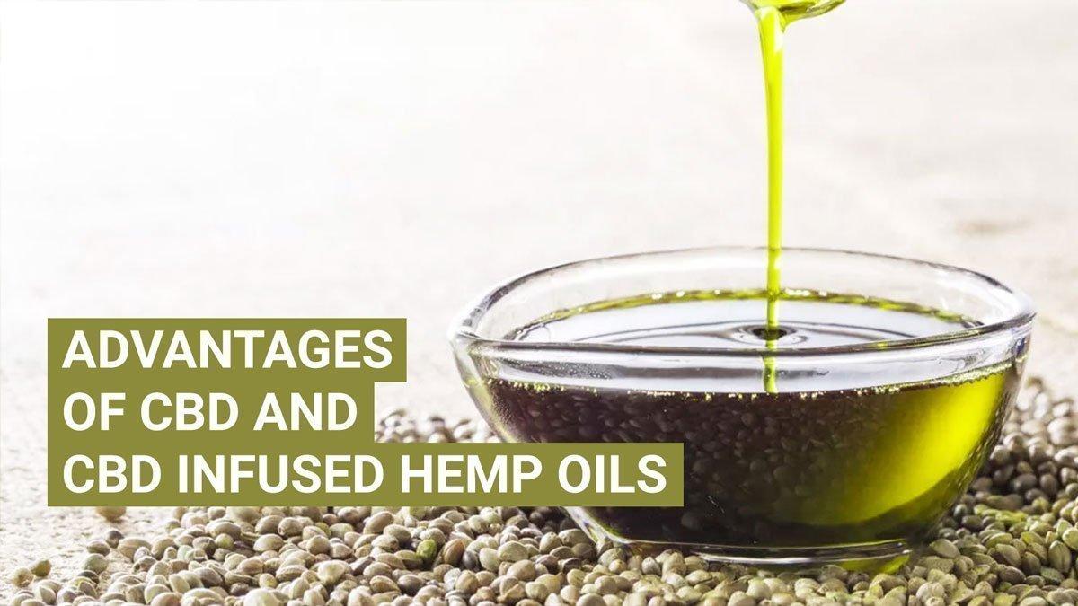 ADVANTAGES OF CBD AND CBD INFUSED HEMP OILS